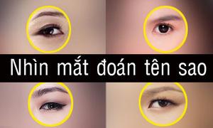 Đoán tên sao Việt qua đôi mắt