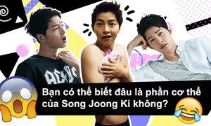 Quiz: Nhận dạng bộ phận cơ thể của Song Joong Ki