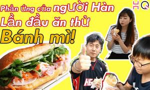 Phản ứng của người Hàn khi lần đầu ăn bánh mì Việt Nam