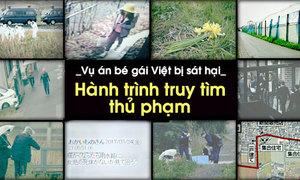 Bé gái Việt bị sát hại: Hành trình truy tìm thủ phạm