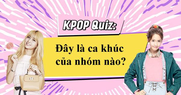 kpop-quiz-day-la-ca-khuc-cua-nhom-nhac-nao
