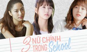 Đặt bàn cân 3 nữ chính gây ồn ào nhất của loạt phim 'School'