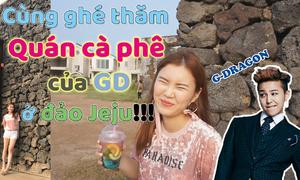 Theo chân gái Hàn thăm quán cà phê của G-Dragon ở Jeju