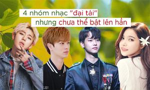 4 nhóm Kpop tài năng có thừa nhưng chưa thể nổi đình nổi đám