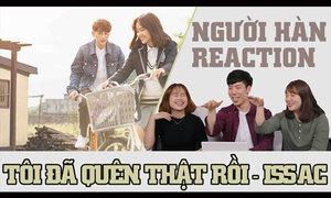 Phản ứng của người Hàn khi xem MV 'Tôi đã quên thật rồi' của Isaac