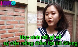 Học sinh Hà Nội muốn nói gì với 'các bác sửa điểm' ở Hà Giang?