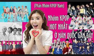 Nhóm Kpop nam hot nhất hiện nay ở Hàn là ai?