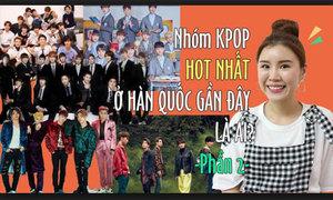 Nhóm nam Kpop hot nhất ở Hàn hiện nay là ai?